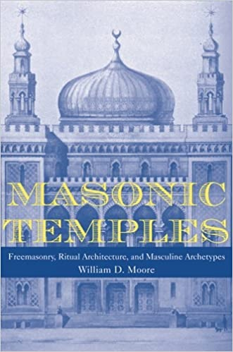 Masonic Temples: Freemasonry, Ritual Architecture, and Masculine Archetypes by Prof. Moore