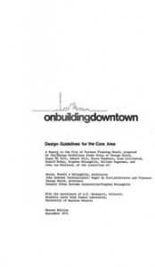 A Seminal Work in Toronto Urbanism Led by George Baird and Roger Dutoit, Onbuildingdowntown (1974) Was a Report to the City of Toronto Planning Board That Involved the Efforts of Many Young Practitioners Including Kuwabara.