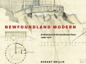 Newfoundland Modern: Architecture in the Smallwood Years 1979-1972. By Robert Mellin. Toronto and Montreal: McGill-Queen's University Press, 2011.