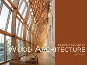 Toward a Culture of Wood Architecture. By Jim Taggart. Vancouver: Abacus Editions, 2011.