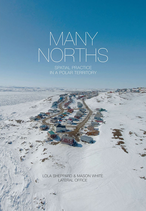 Many Norths: Spatial Practice in a Polar Territory