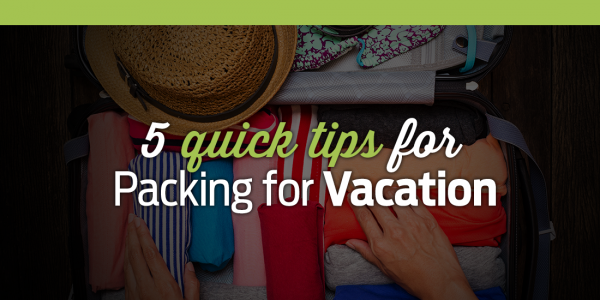 5 Quick Tips For Packing For Vacation