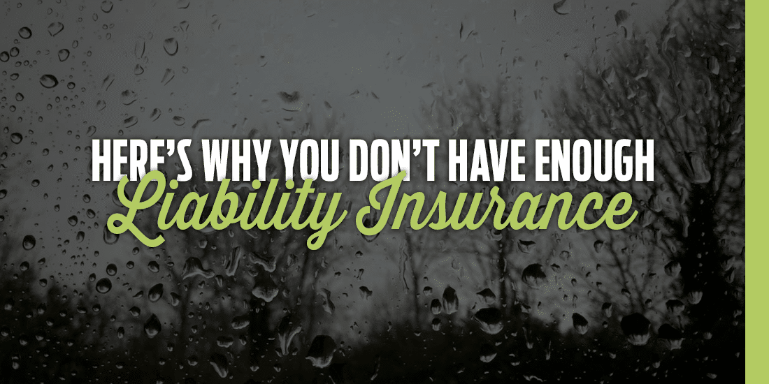Here's Why You Don't Have Enough Liability Insurance