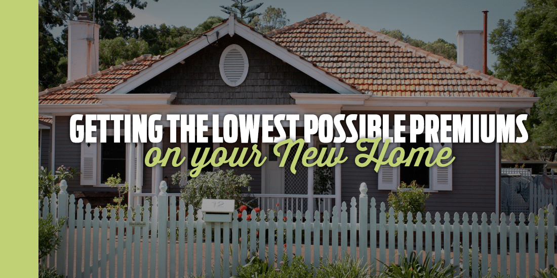 Getting the Lowest Possible Premiums on your New Home