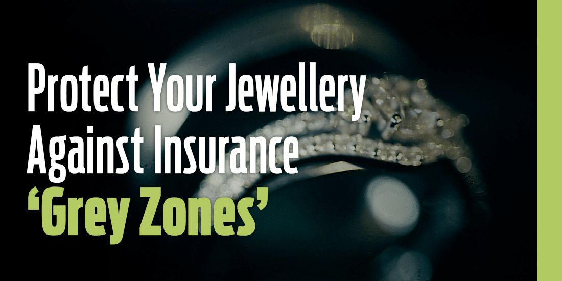 Protect Your Jewellery Against Insurance 'Grey Zones'