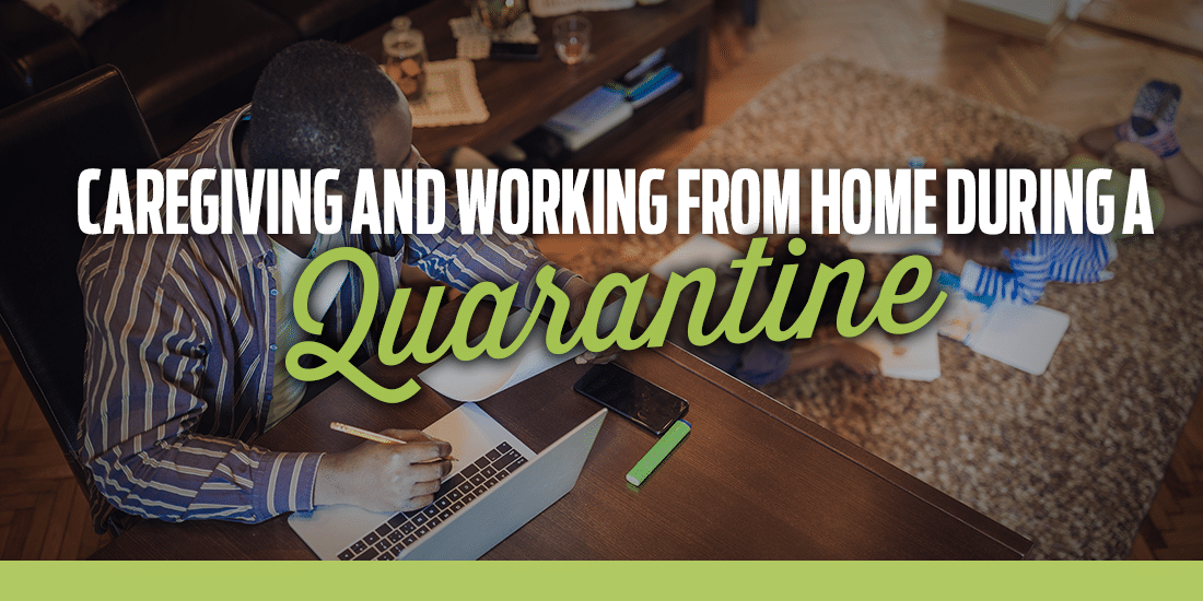 Caregiving and Working From Home During a Quarantine