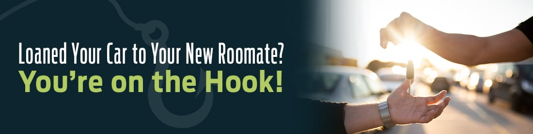 Loaned Your Car to Your New Roommate? You're on the Hook!