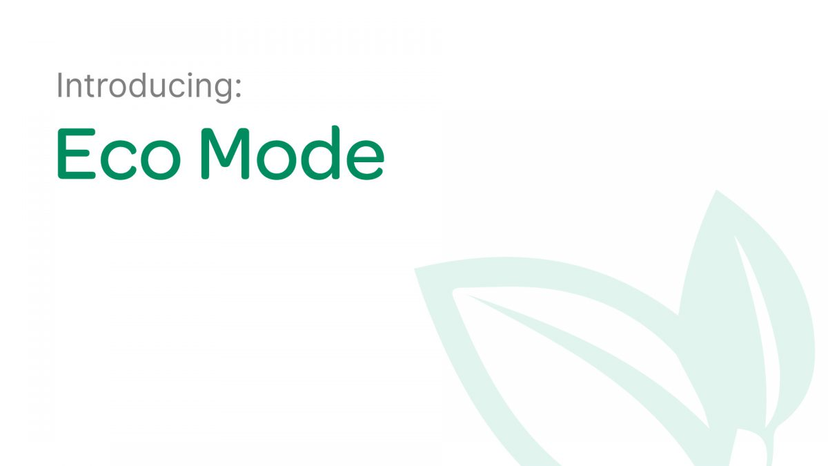 Introducing: Eco-Mode!