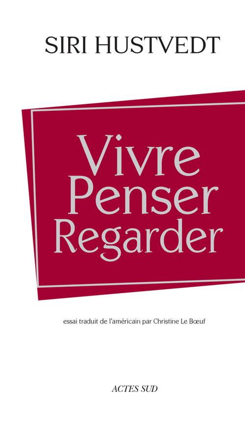 Vivre, Penser, Regarder de Siri Hustvedt (Photo : courtoisie)
