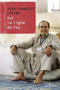 Jean-François Lépine Sur la ligne de feu © photo: courtoisie