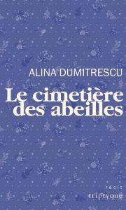 Alina Dumitrescu: Le cimetière des abeilles © photo: courtoisie
