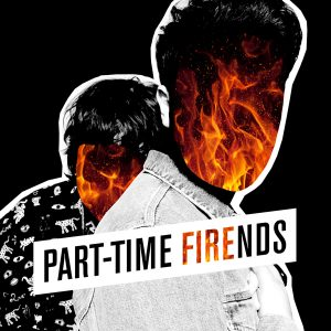 Part-Time-Friends-Fire