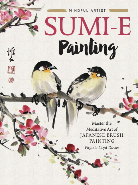 Mindful Artist: Sumi-e Painting. Master the Meditative Art of Japanese Brush Painting. Virginia Lloyd-Davies