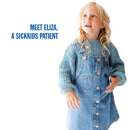 MEET ELIZA, A SICKKIDS PATIENT.