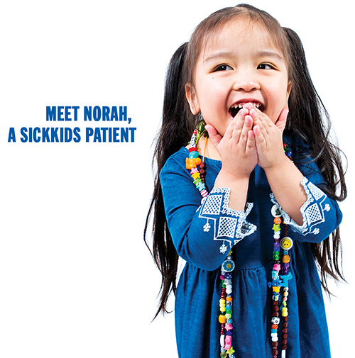 MEET NORAH, A SICKKIDS PATIENT.