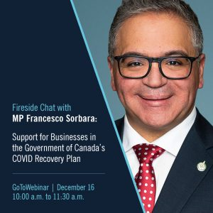 Fireside Chat with MP Francesco Sorbara: Support for Businesses in the Government of Canada's COVID Recovery Plan @ Online webinar